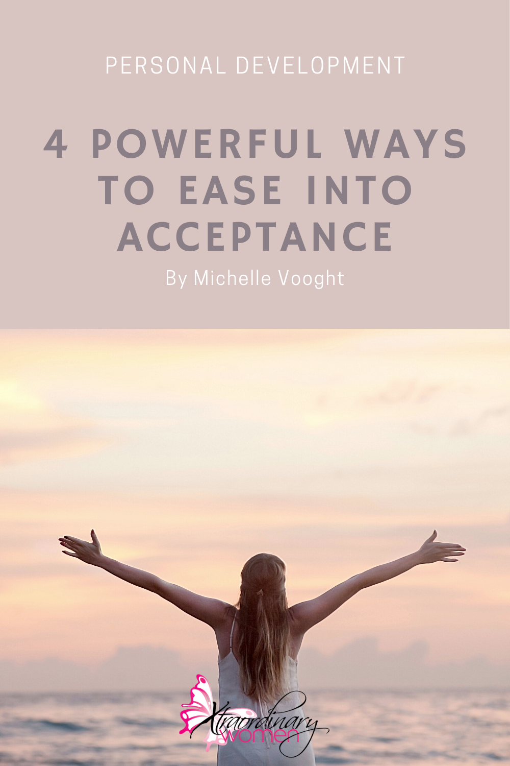 4 Powerful Ways To Ease Into Acceptance By Michelle Vooght